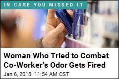 Woman Who Tried to Combat Co-Worker's Odor Gets Fired