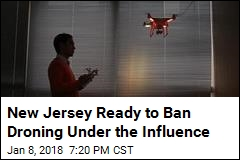 New Jersey Is About to Outlaw Drunk Droning