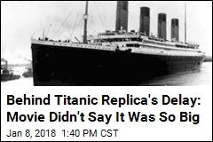 Behind Titanic Replica's Delay: Movie Didn't Say It Was So Big