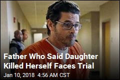 Father Who Said Daughter Shot Herself Faces Murder Trial