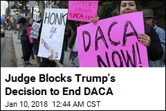 Judge Blocks Trump's Decision to End DACA
