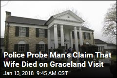 Police Probe Man's Claim That Wife Died on Graceland Visit