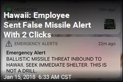 Hawaii: Employee Sent False Missile Alert With 2 Clicks