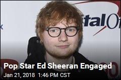 Ed Sheeran Is Engaged