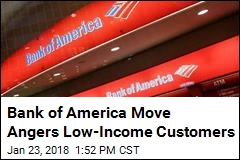 Bank of America Move Angers Low-Income Customers