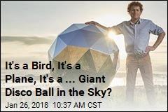 It's a Bird, It's a Plane, It's a ... Giant Disco Ball in the Sky?