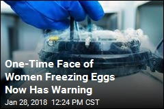 One-Time Face of Women Freezing Eggs Now Has Warning