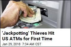 'Jackpotting' Thieves Hit US ATMs for First Time