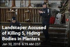 Landscaper Accused of Killing 5, Hiding Bodies in Planters