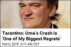 Tarantino: Uma's Crash Is 'One of My Biggest Regrets'