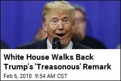 White House Walks Back Trump's 'Treasonous' Remark