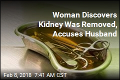 Woman Discovers Kidney Was Removed, Accuses Husband