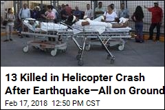 13 Killed in Helicopter Crash After Earthquake—All on Ground