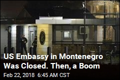 US Embassy in Montenegro Was Closed. Then, a Boom