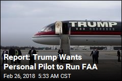 Report: Trump Wants Personal Pilot to Run FAA