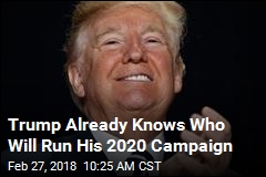 Trump Has Picked His 2020 Campaign Manager