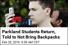 Parkland Students Return, Told to Not Bring Backpacks