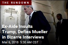 Ex-Aide Insults Trump, Defies Mueller in Bizarre Interviews