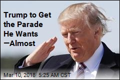 Trump Will Get His Military Parade— Almost