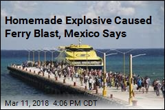 Homemade Explosive Caused Ferry Blast, Mexico Says