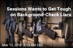 Sessions Wants to Get Tough on Background-Check Liars