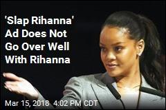 'Slap Rihanna' Ad Does Not Go Over Well With Rihanna