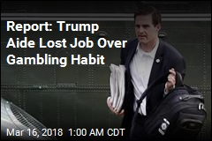 Report: Trump Aide Fired Over Gambling Habit