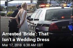 Arrested 'Bride': That Isn't a Wedding Dress