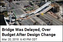Bridge Was Delayed, Over Budget After Key Design Change