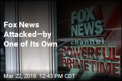 Fox News Attacked—by One of Its Own