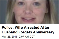 Cops: Wife Attacked Husband for Forgetting Anniversary