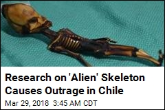 Research on 'Alien' Skeleton Causes Outrage in Chile