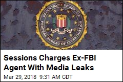 Sessions Charges Ex-FBI Agent With Media Leaks