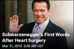 'I'm Back': Schwarzenegger Stable After Unplanned Surgery