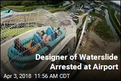 Deadly Waterslide's Designer Arrested