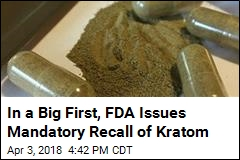 In a Big First, FDA Issues Mandatory Recall of Kratom