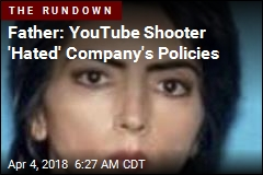 Father: YouTube Shooter 'Hated' Company's Policies