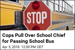 Cops Pull Over School Chief for Passing School Bus