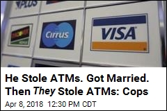 He Stole ATMs. Got Married. Then They Robbed ATMs: Cops