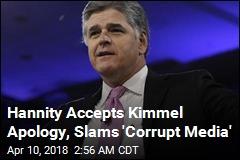 Hannity Accepts Kimmel Apology, Slams 'Corrupt Media'