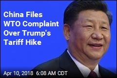 China Files WTO Complaint Over Trump's Tariff Hike