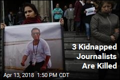 3 Kidnapped Journalists Are Killed