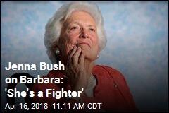Jenna Bush on Barbara: 'She's a Fighter'