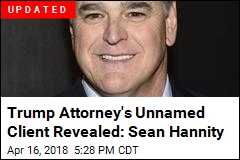 Trump Attorney's Unnamed Client Revealed: Sean Hannity