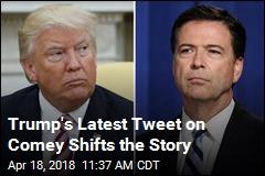 Trump Tweets a Contradiction on Comey