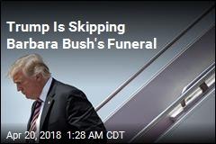 Trump Is Skipping Barbara Bush's Funeral