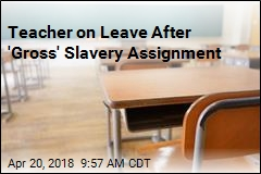 Teacher on Leave After 'Gross' Slavery Assignment