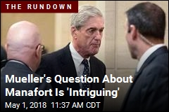 Mueller's Question About Manafort Is 'Intriguing'