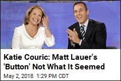 Couric: Matt Lauer's Infamous 'Button' Got 'Misconstrued'