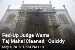 Fed-Up Judge Wants Taj Mahal Cleaned—Quickly